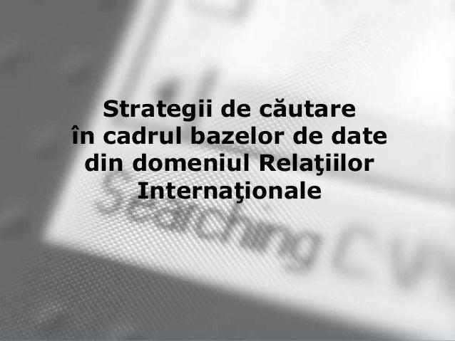 Strategii de căutare în cadrul bazelor de date din domeniul Relaţiilor Internaţionale
