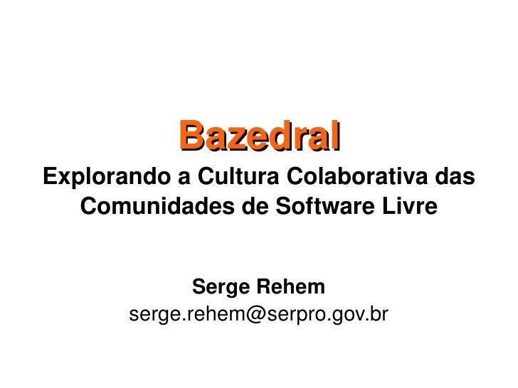 Bazedral ExplorandoaCulturaColaborativadas    ComunidadesdeSoftwareLivre                 SergeRehem        serge....
