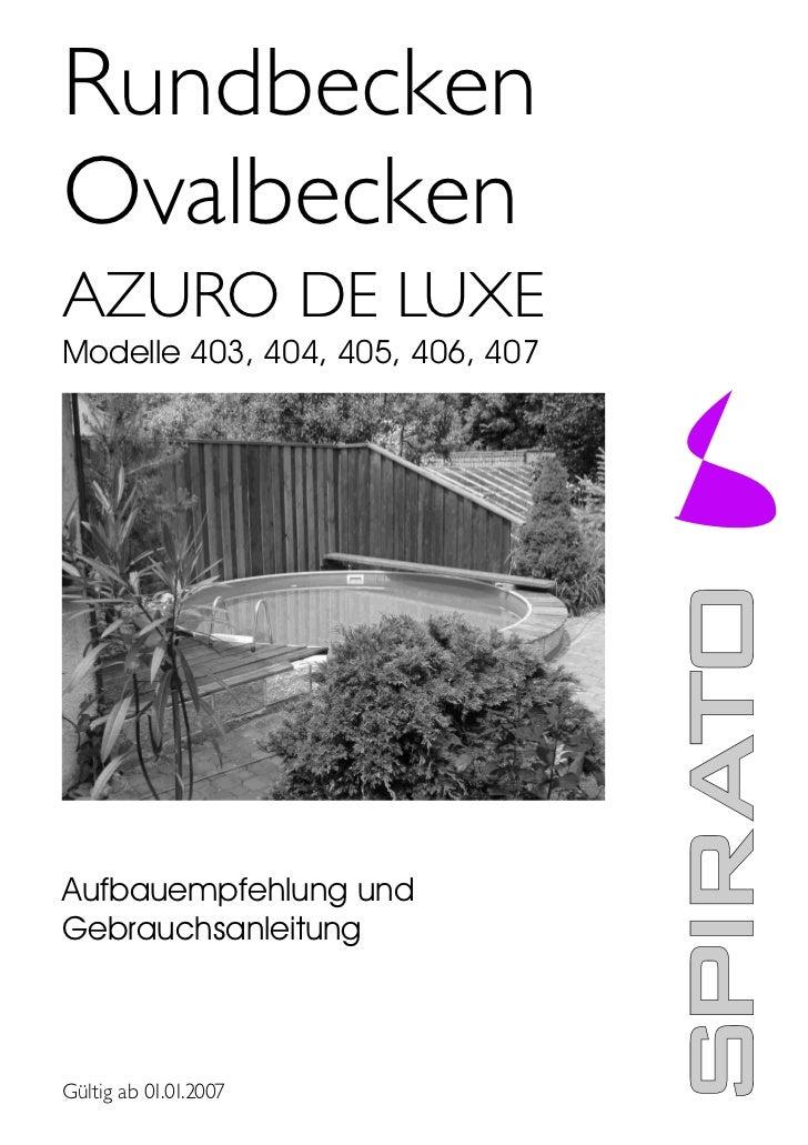RundbeckenOvalbeckenAZURO DE LUXEModelle 403, 404, 405, 406, 407Aufbauempfehlung undGebrauchsanleitungGültig ab 01.01.2007