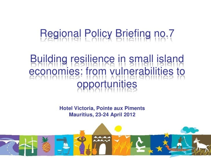 Regional Policy Briefing no.7Building resilience in small islandeconomies: from vulnerabilities to           opportunities...