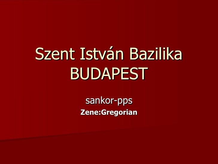 Szent István Bazilika BUDAPEST sankor-pps Zene:Gregorian
