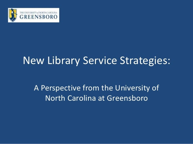 New Library Service Strategies:  A Perspective from the University of     North Carolina at Greensboro