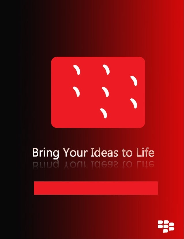 Bring Your Ideas to LifeBring Your Ideas to LifeBring Your Ideas to LifeBring Your Ideas to Life The Black Berry Applicati...