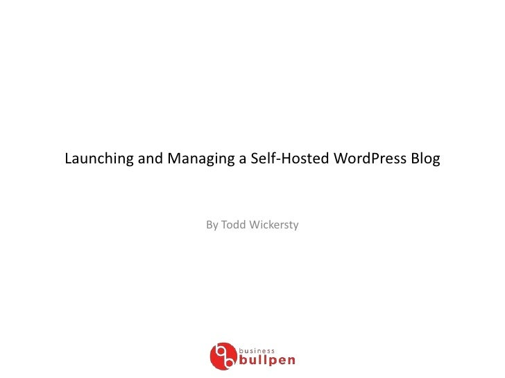 Launching and Managing a Self-Hosted WordPress Blog<br />By Todd Wickersty<br />