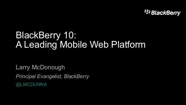 BB10 Leading Mobile Web Platform W3C 2013