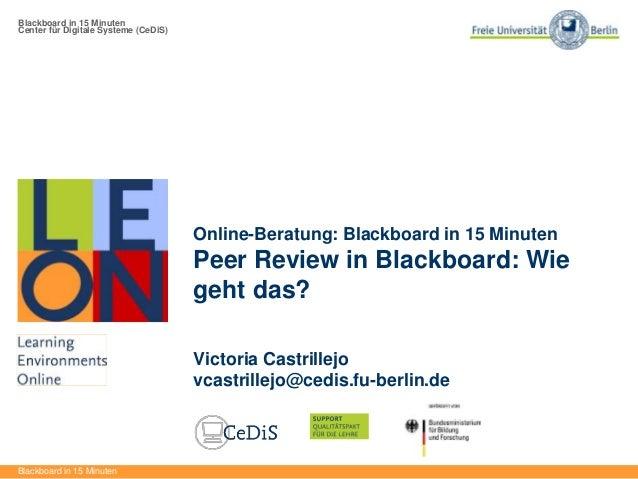 Blackboard in 15 Minuten Center für Digitale Systeme (CeDiS) Blackboard in 15 Minuten Online-Beratung: Blackboard in 15 Mi...