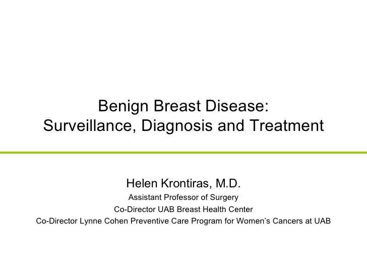 Benign Breast Disease: Surveillance, Diagnosis and Treatment Helen Krontiras, M.D. Assistant Professor of Surgery Co-Direc...