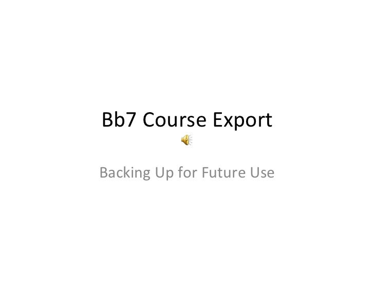 Bb7 Course Export Backing Up for Future Use