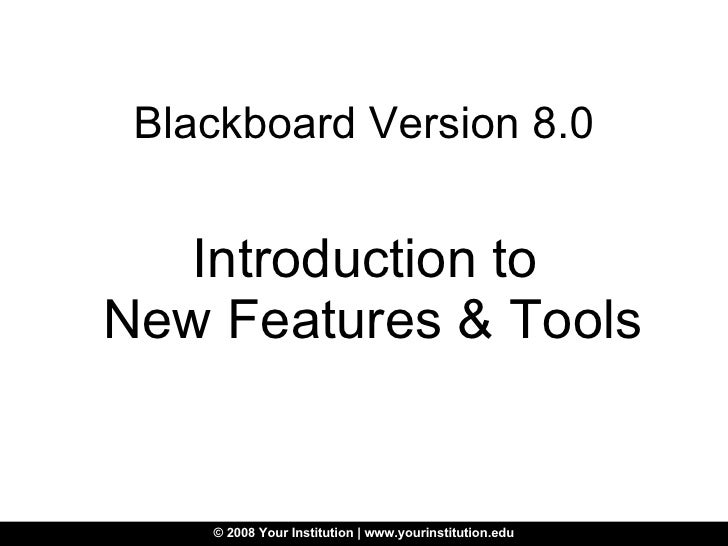 Blackboard Version 8.0 Introduction to  New Features & Tools