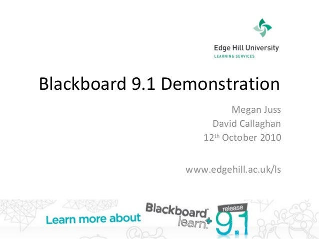 Megan Juss David Callaghan 12th October 2010 www.edgehill.ac.uk/ls Blackboard 9.1 Demonstration