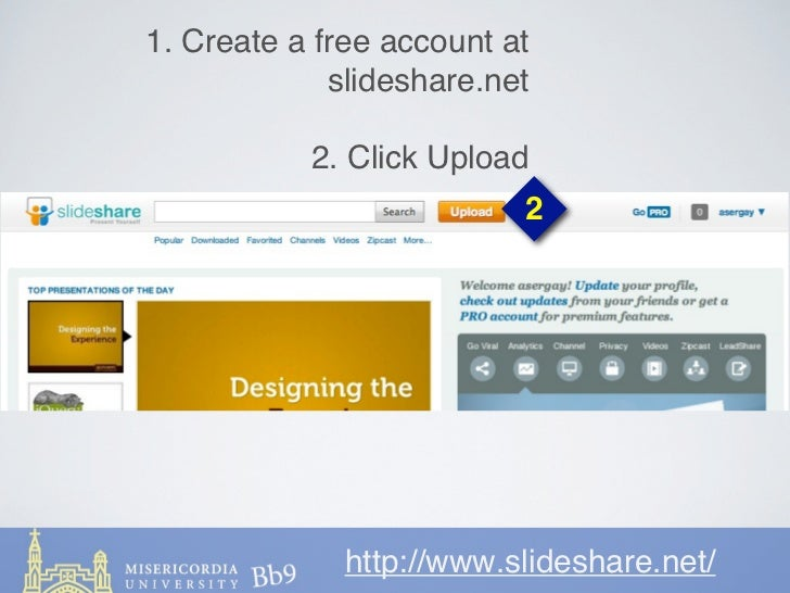 1. Create a free account at             slideshare.net           2. Click Upload                          2              h...