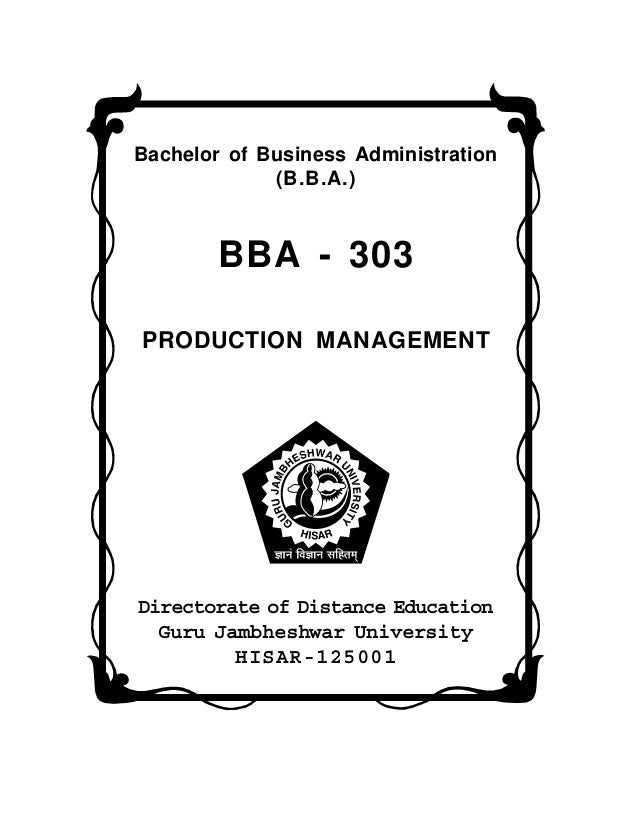 Bachelor of Business Administration (B.B.A.) BBA - 303 PRODUCTION MANAGEMENT Directorate of Distance Education Guru Jambhe...