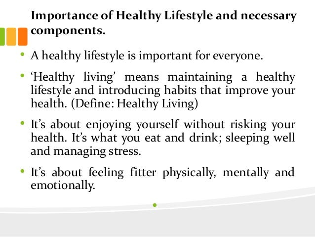 importance of healthy living You know that healthy here are five benefits of a healthy lifestyle this appointment can reveal a lot about your health it's important to follow up with.