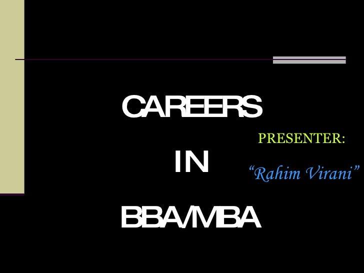 "CAREERS IN BBA/MBA PRESENTER: "" Rahim Virani"""