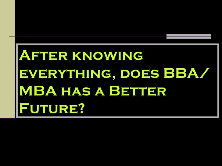 Everything I need to know about the BBA/MBA...?