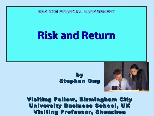 BBA 2204 FINANCIAL MANAGEMENT  Risk and Return Risk and Return by Stephen Ong Visiting Fellow, Birmingham City University ...