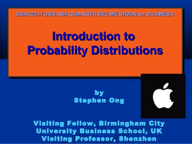 BBA3274 / DBS1084 QUANTITATIVE METHODS for BUSINESS  Introduction to Introduction to Probability Distributions Probability...