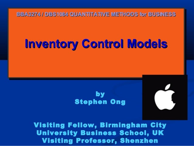 BBA3274 / DBS1084 QUANTITATIVE METHODS for BUSINESS  Inventory Control Models Inventory Control Models  by Stephen Ong Vis...
