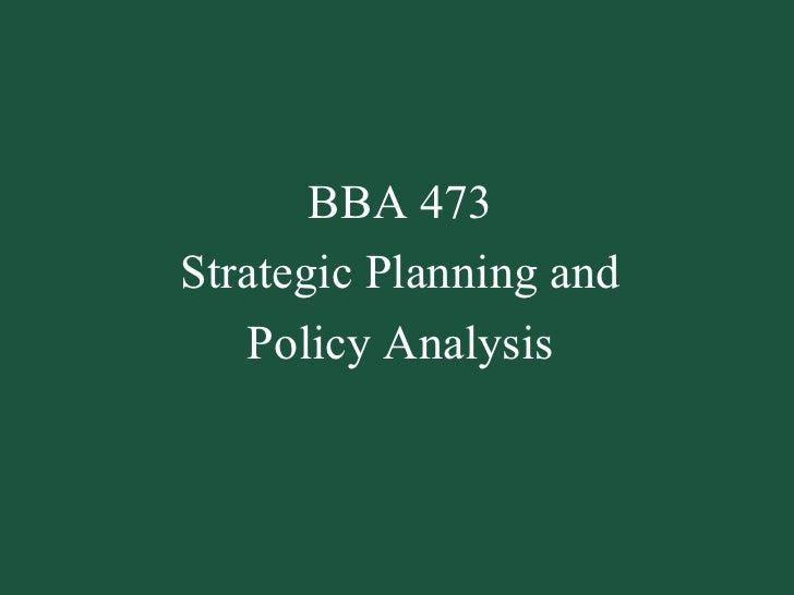 BBA 473 Strategic Planning and Policy Analysis