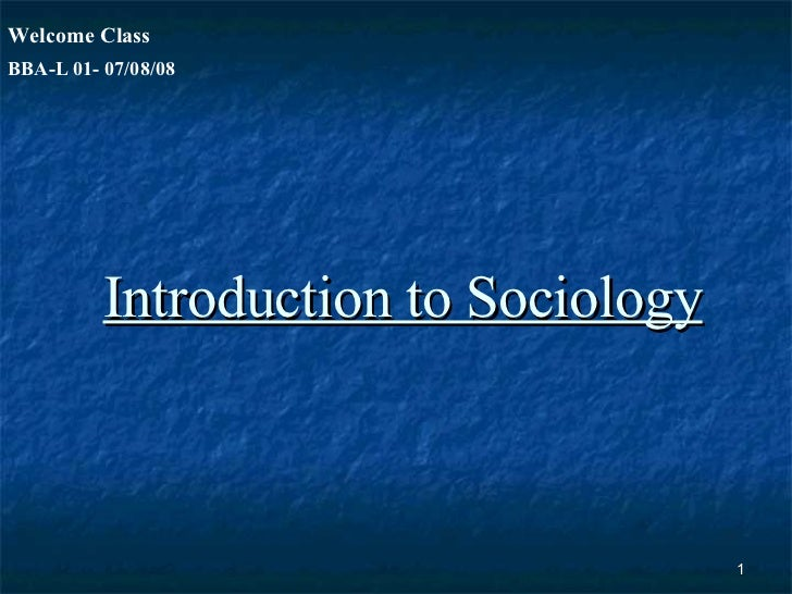 Introduction to Sociology BBA-L 01- 07/08/08 Welcome Class