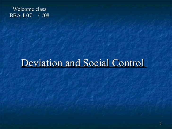 Welcome class BBA-L07-  /  /08 Deviation and Social Control