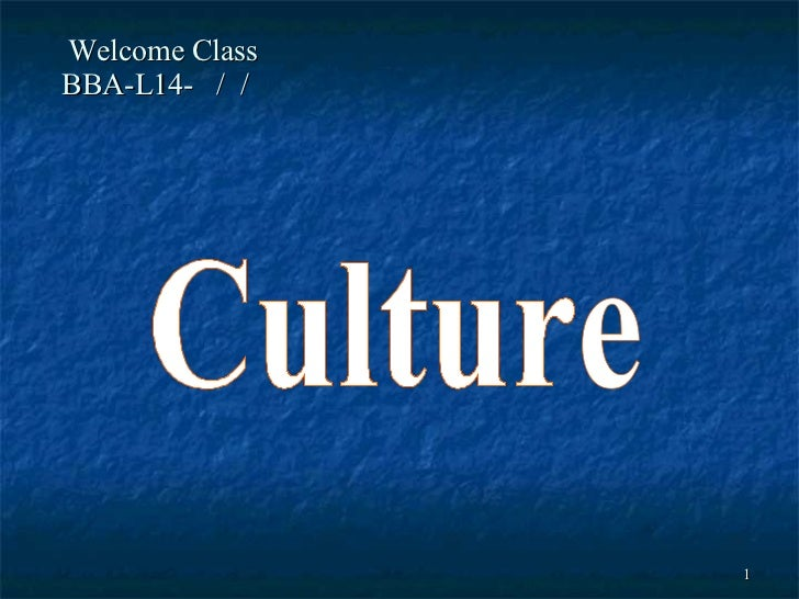 Welcome Class  BBA-L14-  /  /  Culture
