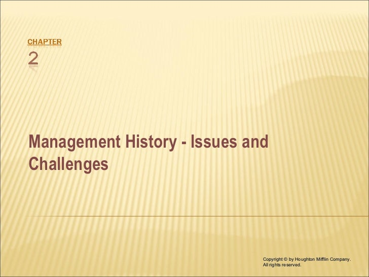 Management History - Issues andChallenges                              Copyright © by Houghton Mifflin Company.           ...