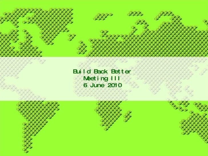 Build Back Better Meeting III 6 June 2010