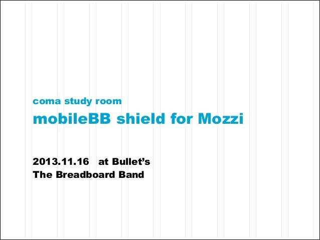 coma study room  mobileBB shield for Mozzi ! ! !  2013.11.16 at Bullet's The Breadboard Band  ! !