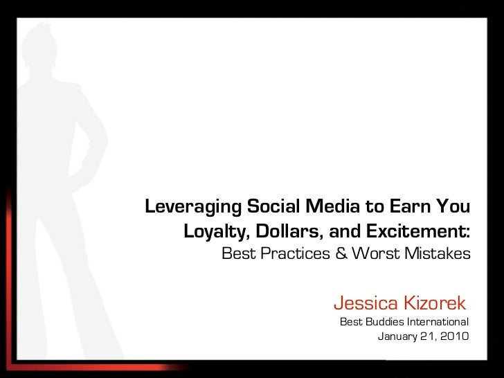 Leveraging Social Media to Earn You    Loyalty, Dollars, and Excitement:        Best Practices & Worst Mistakes           ...