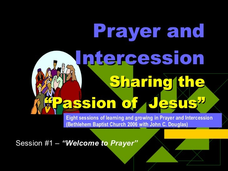 """Prayer and Intercession   Sharing the """"Passion of  Jesus"""" Eight sessions of learning and growing in Prayer and Intercessio..."""