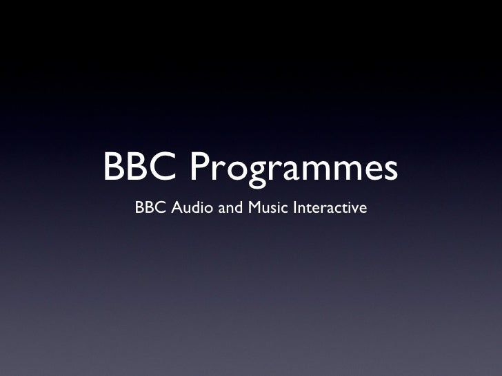 BBC Programmes <ul><li>BBC Audio and Music Interactive </li></ul>