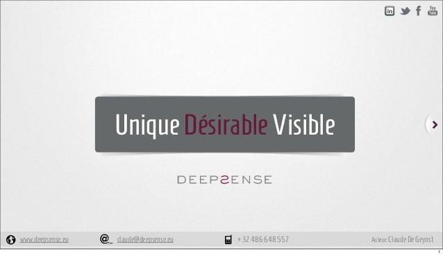 Unique Désirable Visiblewww.deepsense.eu   claude@deepsense.eu   +32 486 648 557   Auteur: Claude De Geynst               ...