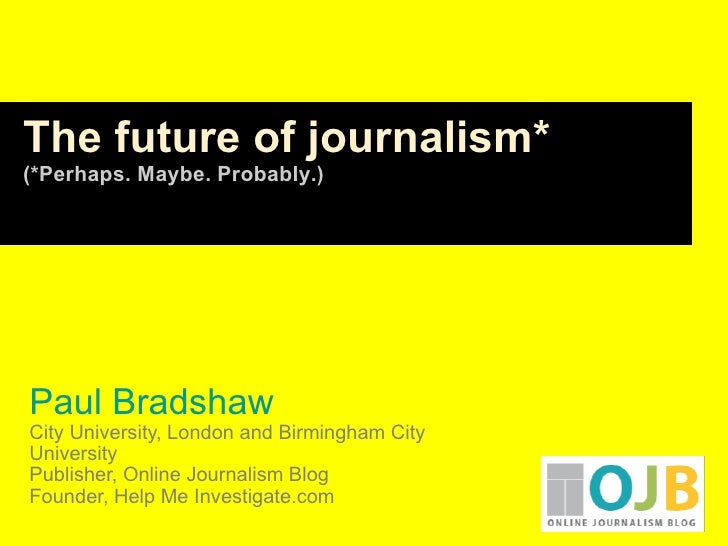 Paul Bradshaw City University, London and Birmingham City University Publisher, Online Journalism Blog Founder, Help Me In...