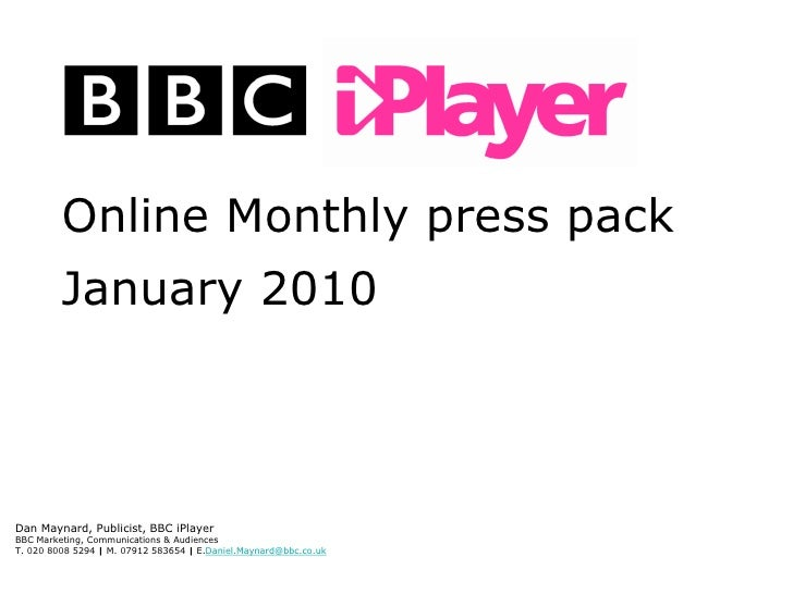 1                  Online Monthly press pack              January 2010      Dan Maynard, Publicist, BBC iPlayer   BBC Mark...