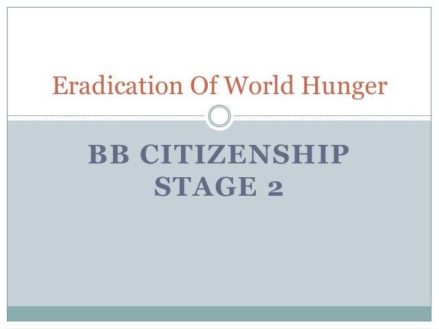 Eradication Of World Hunger  BB CITIZENSHIP      STAGE 2