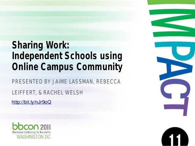 Sharing Work: Independent Schools using Online Campus Community PRESENTED BY JAIME LASSMAN, REBECCA LEIFFERT, & RACHEL WEL...