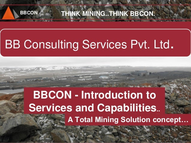 BBCON BB Consulting Services Pvt. Ltd. THINK MINING..THINK BBCON. BBCON - Introduction to Services and Capabilities.. A To...