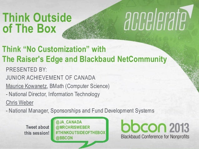 10/7/2013 #bbcon 1 PRESENTED BY: JUNIOR ACHIEVEMENT OF CANADA Maurice Kowanetz, BMath (Computer Science) - National Direct...