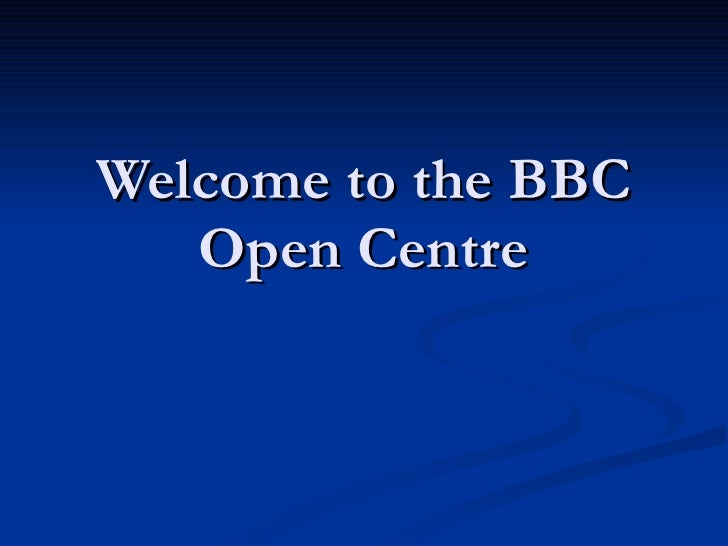 Welcome to the BBC Open Centre