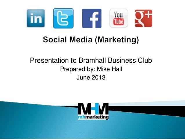 Presentation to Bramhall Business ClubPrepared by: Mike HallJune 2013