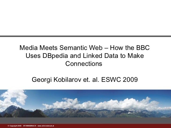 Media Meets Semantic Web – How the BBC              Uses DBpedia and Linked Data to Make                          Connecti...