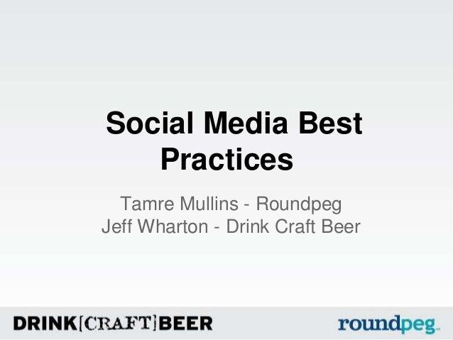 Social Media Best Practices Tamre Mullins - Roundpeg Jeff Wharton - Drink Craft Beer