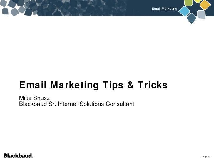 Email Marketing Tips & Tricks <ul><li>Mike Snusz Blackbaud Sr. Internet Solutions Consultant </li></ul>