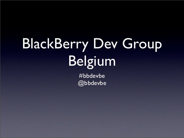 BlackBerry Dev Group       Belgium       #bbdevbe       @bbdevbe