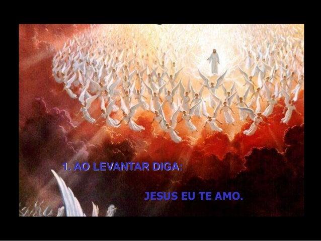 1. AO LEVANTAR DIGA: JESUS EU TE AMO.