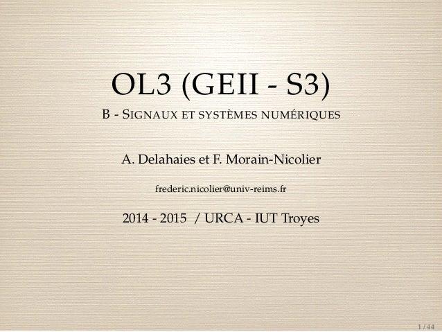 OL3 (GEII - S3)  B - SIGNAUX ET SYSTÈMES NUMÉRIQUES  A. Delahaies et F. Morain-Nicolier  frederic.nicolier@univ-reims.fr  ...