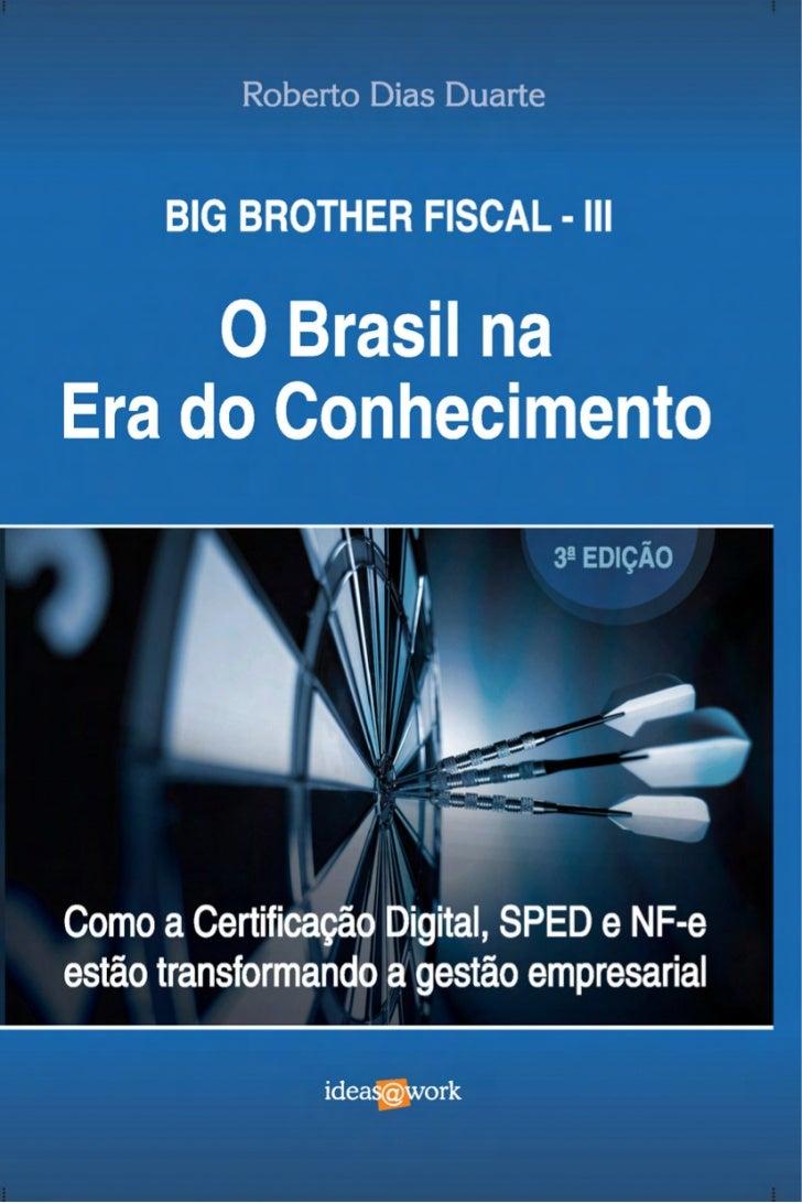 """Licenciamento da Obra       O e-book, """"Big Brother Fiscal, o Brasil na Era do      Conhecimento"""", do autor Roberto Dias Du..."""