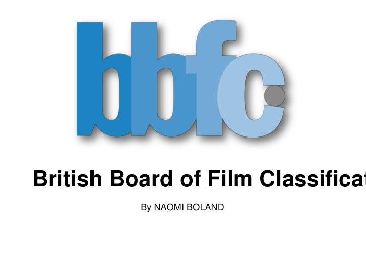 British Board of Film Classification<br />By NAOMI BOLAND<br />