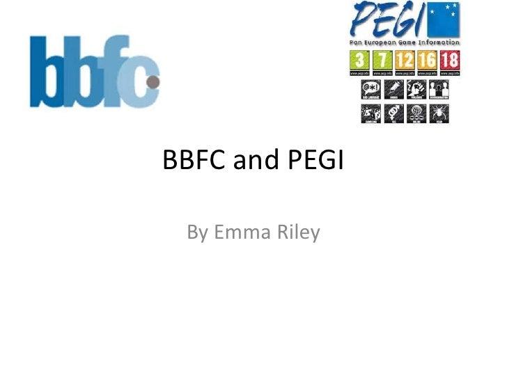 BBFC and PEGI By Emma Riley